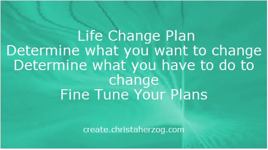 Fine tune Your Life Change Plan