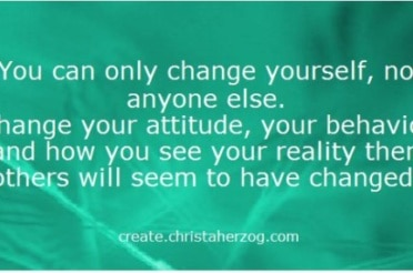 You can only change yourself not anyone else