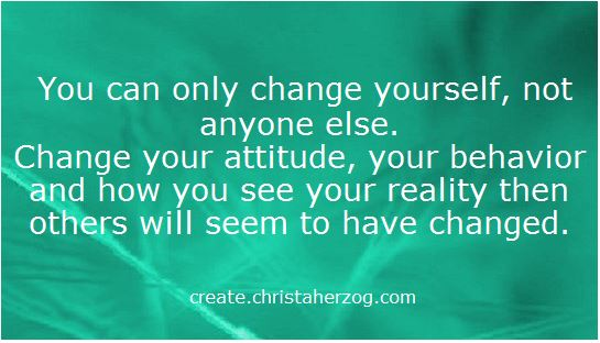 You can only change yourself