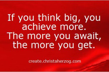 Thinking Big Has Only Advantages