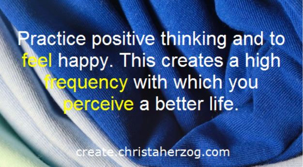 Think positive and create the right frequency