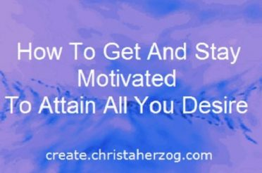 Get And Stay Motivated To Get All You Want