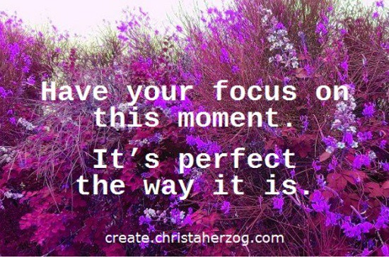 Have your focus on this moment.