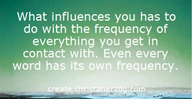 What influences you has to do with frequency