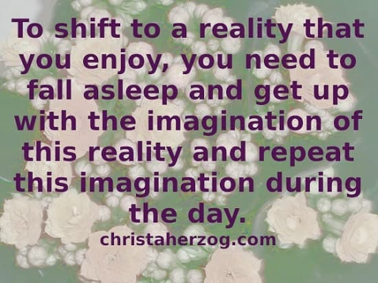 Imagine to shift to the reality you want